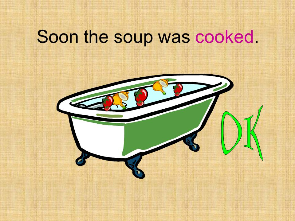 Soon the soup was cooked.