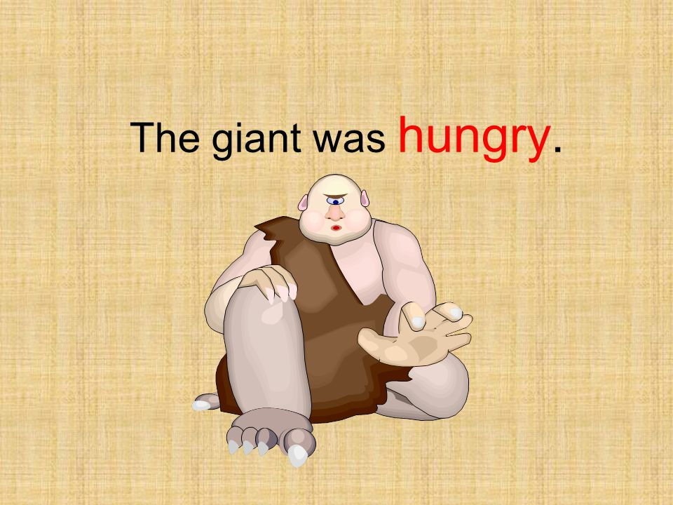 The giant was hungry.