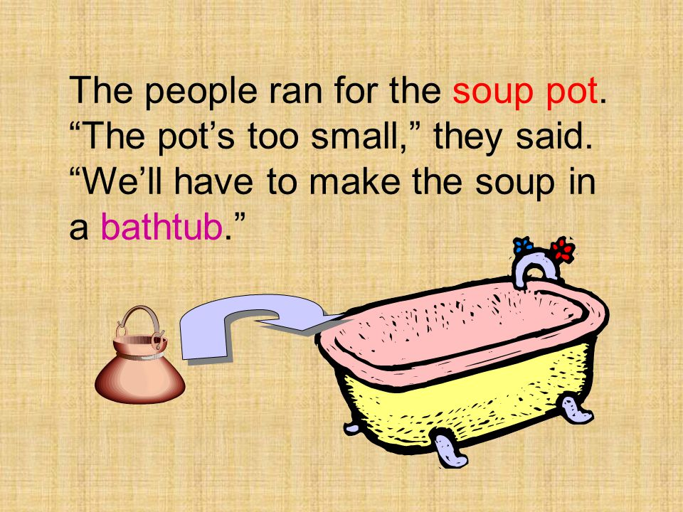 The people ran for the soup pot. The pot's too small, they said