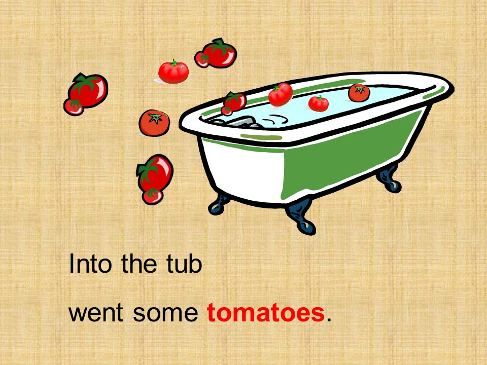 Into the tub went some tomatoes.