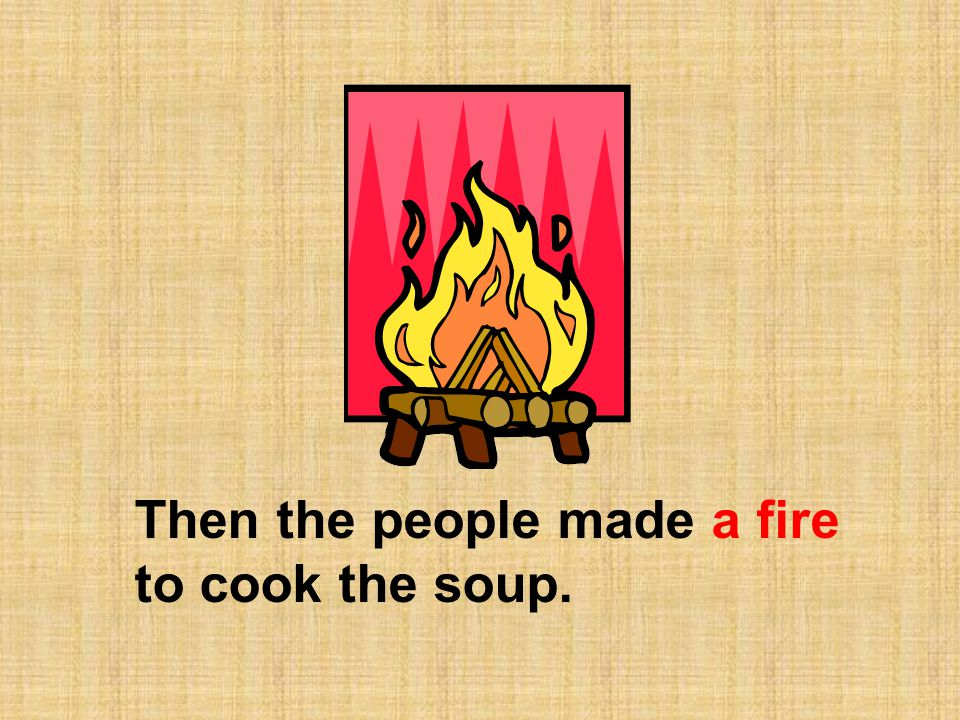 Then the people made a fire to cook the soup.