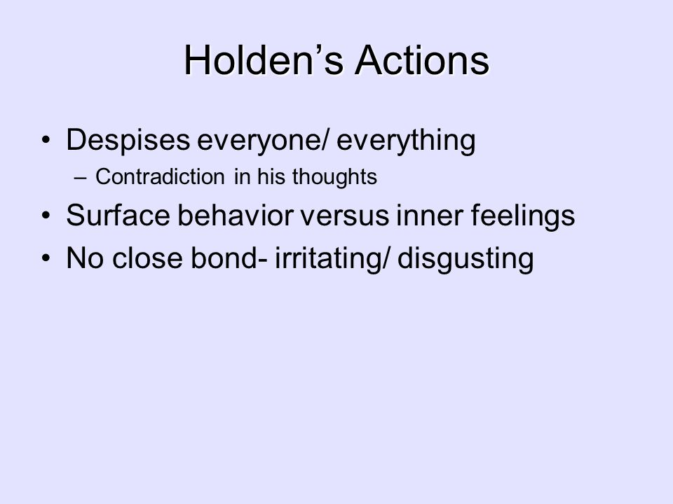 Holden's Actions Despises everyone/ everything