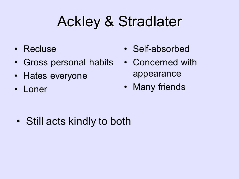 Ackley & Stradlater Still acts kindly to both Recluse