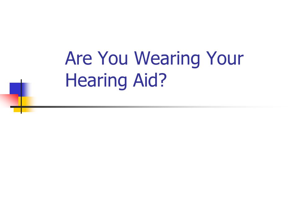 Are You Wearing Your Hearing Aid
