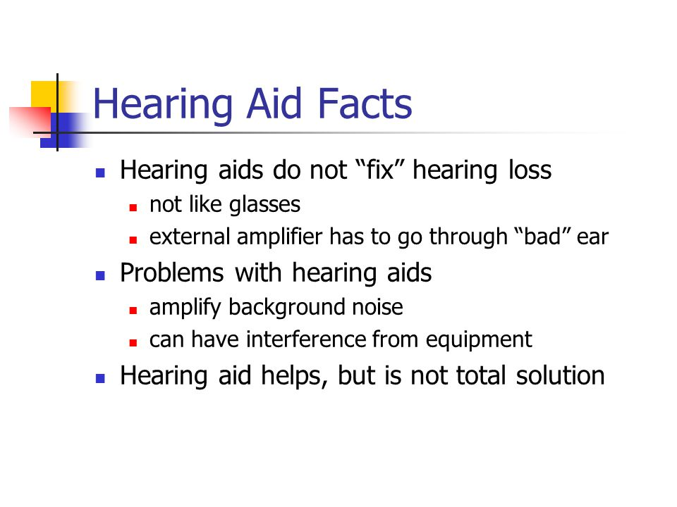 Hearing Aid Facts Hearing aids do not fix hearing loss
