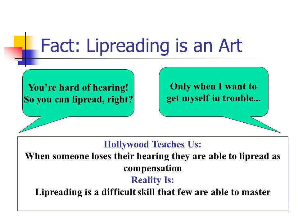 Fact: Lipreading is an Art