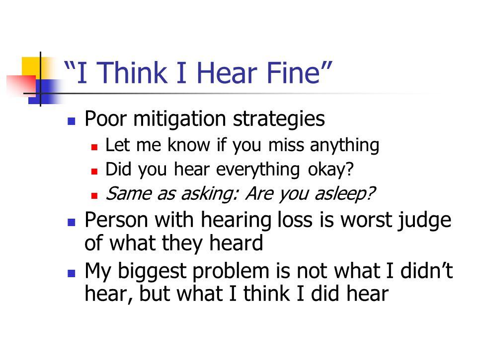 I Think I Hear Fine Poor mitigation strategies