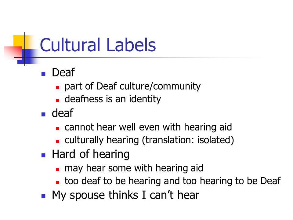 Cultural Labels Deaf deaf Hard of hearing
