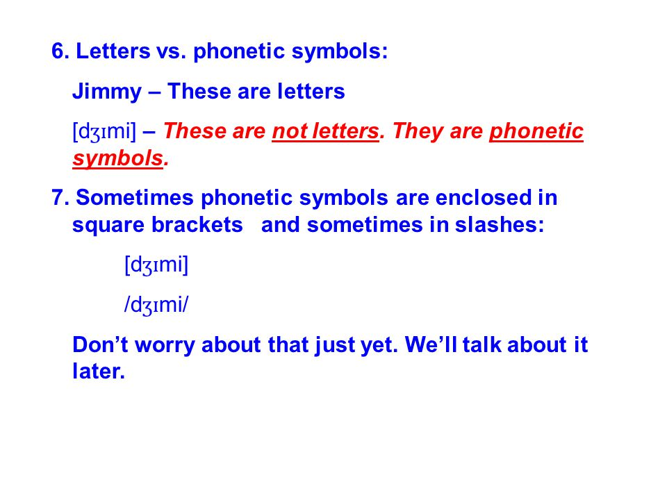 6. Letters vs. phonetic symbols: