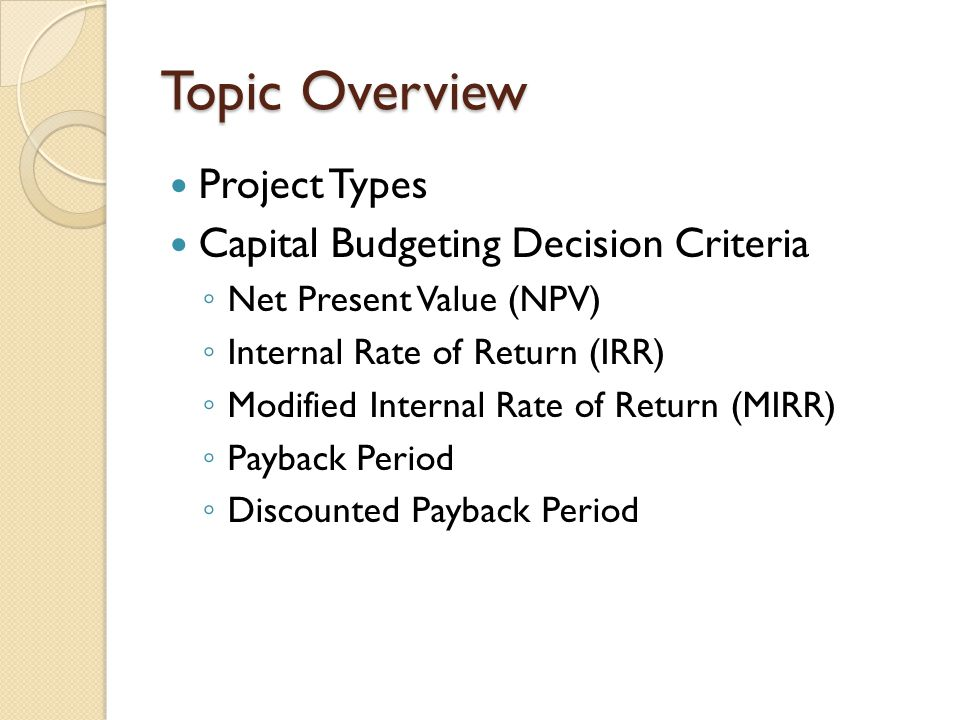 Topic Overview Project Types Capital Budgeting Decision Criteria
