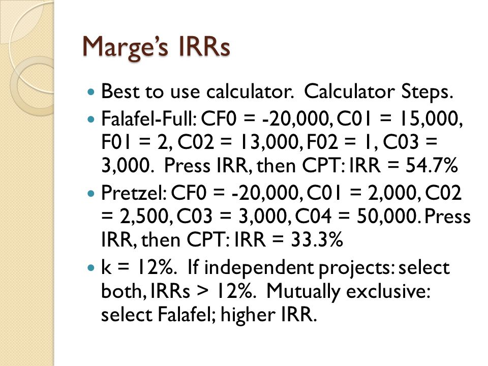 Marge's IRRs Best to use calculator. Calculator Steps.