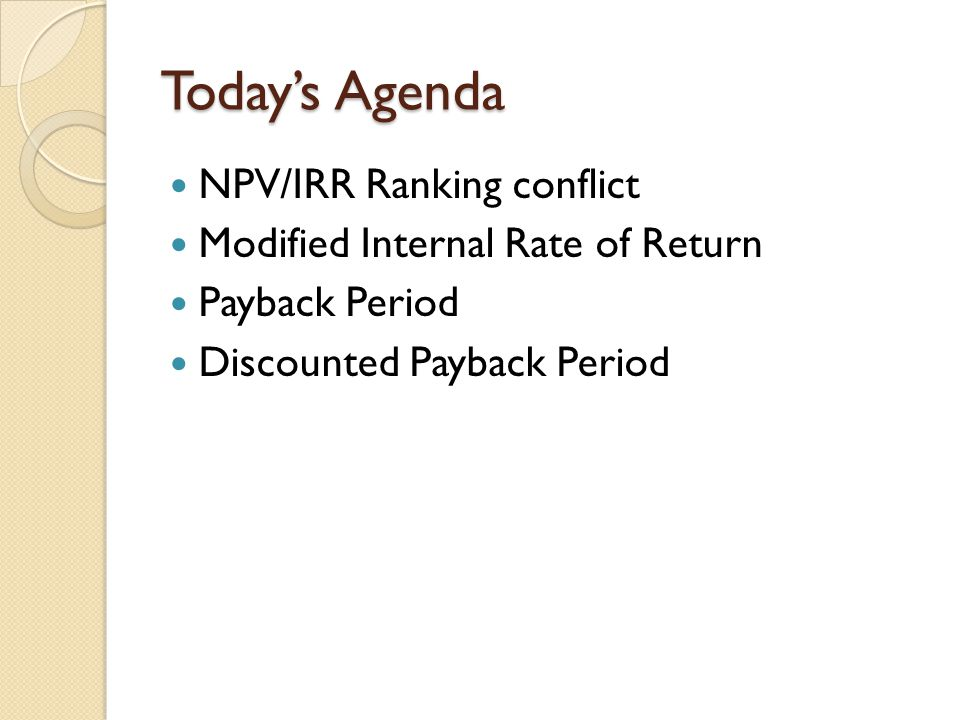Today's Agenda NPV/IRR Ranking conflict