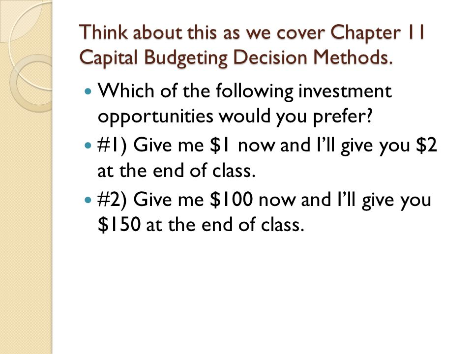 Think about this as we cover Chapter 11 Capital Budgeting Decision Methods.