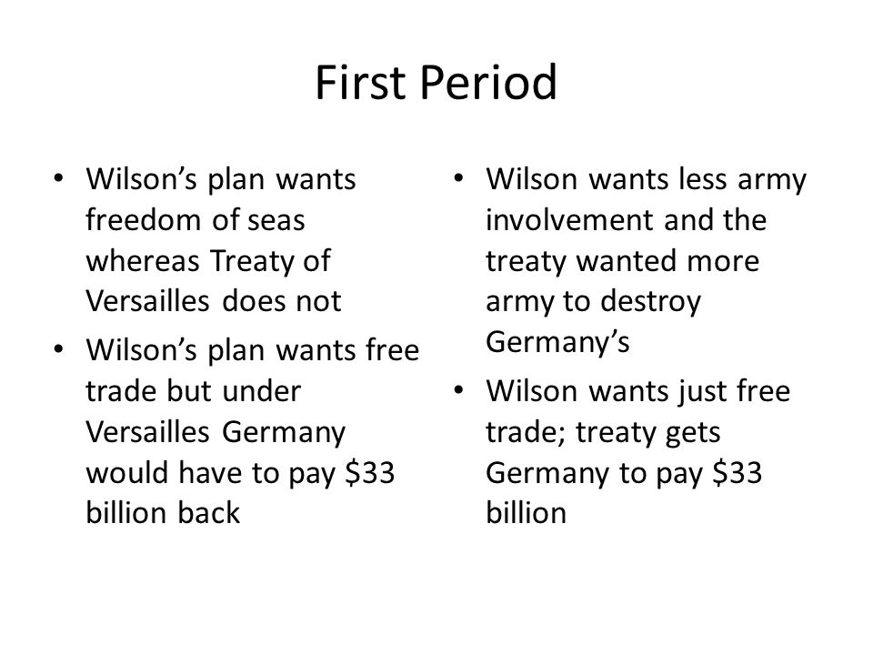 First Period Wilson's plan wants freedom of seas whereas Treaty of Versailles does not.