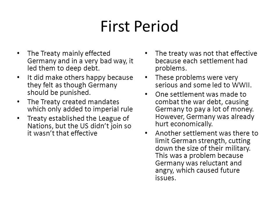 First Period The Treaty mainly effected Germany and in a very bad way, it led them to deep debt.