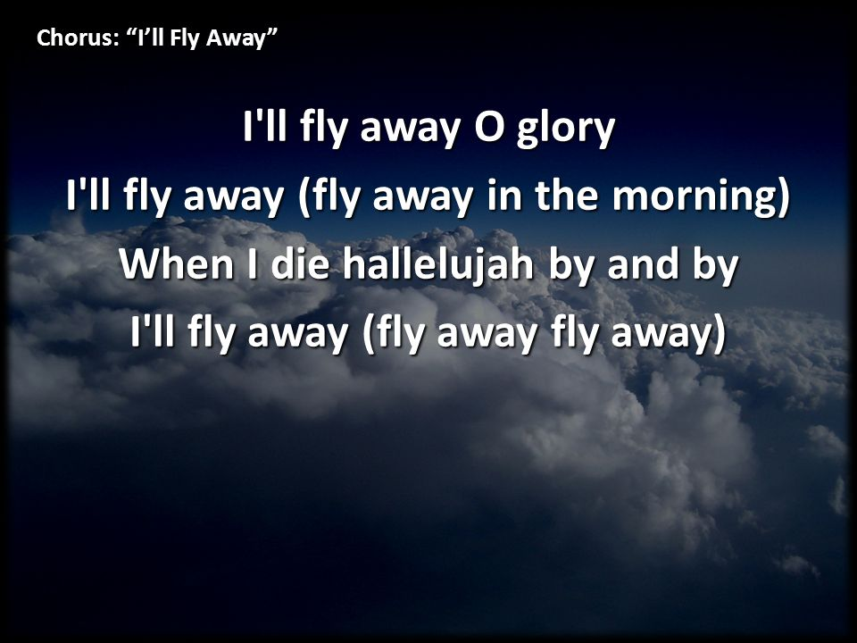 Chorus: I'll Fly Away