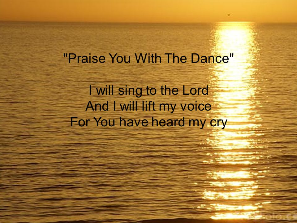 Praise You With The Dance I will sing to the Lord