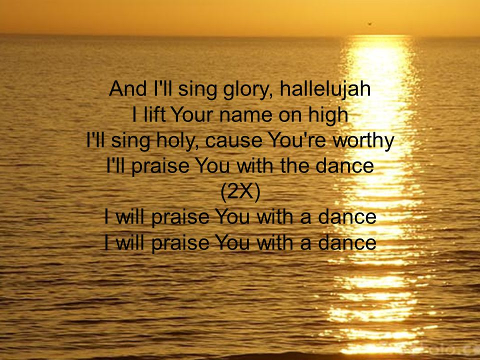 And I ll sing glory, hallelujah I lift Your name on high