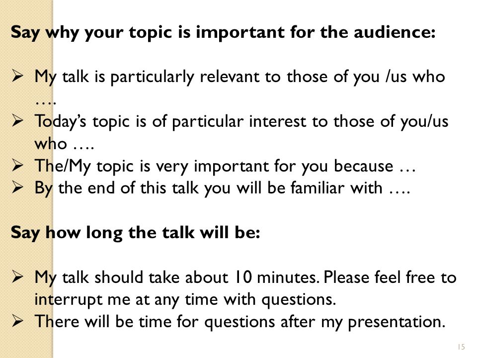 Say why your topic is important for the audience: