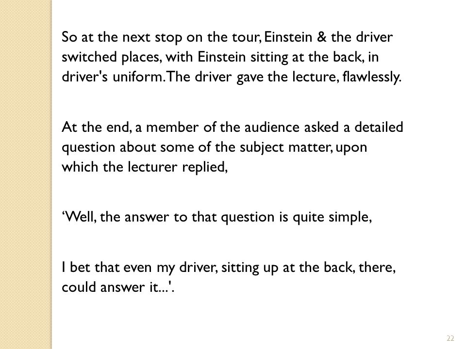 So at the next stop on the tour, Einstein & the driver switched places, with Einstein sitting at the back, in driver s uniform. The driver gave the lecture, flawlessly.