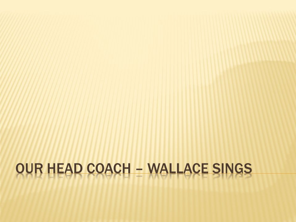 Our head coach – Wallace Sings