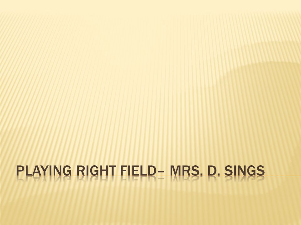 Playing right field– mrs. d. Sings