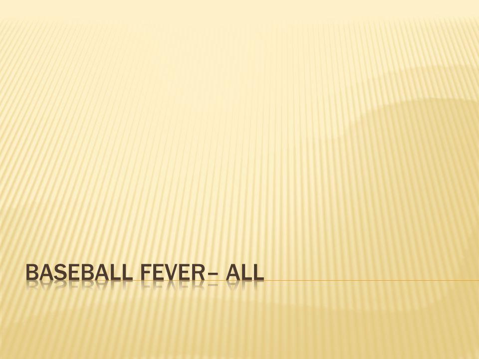 Baseball fever– all