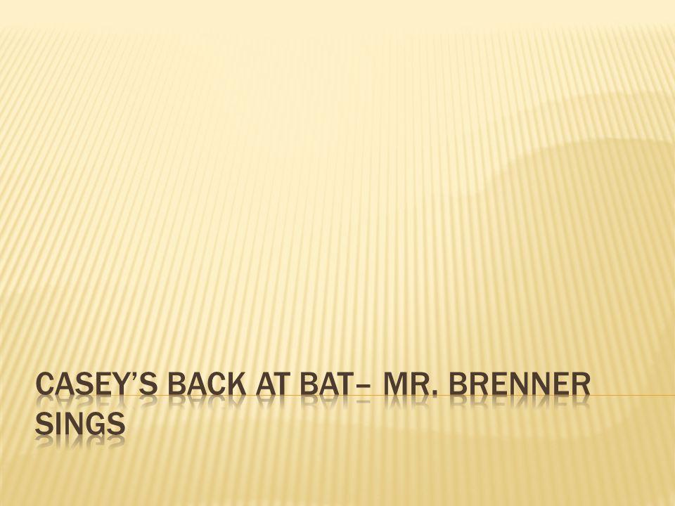 Casey's Back at Bat– mr. Brenner Sings