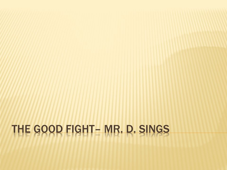 The good fight– mr. d. Sings