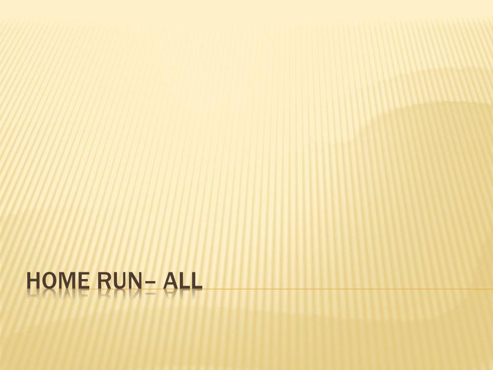 Home Run– all