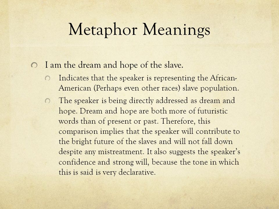 Metaphor Meanings I am the dream and hope of the slave.