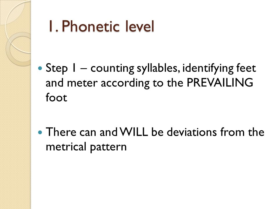 1. Phonetic level Step 1 – counting syllables, identifying feet and meter according to the PREVAILING foot.