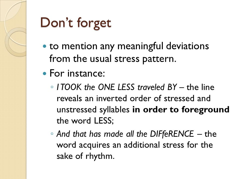 Don't forget to mention any meaningful deviations from the usual stress pattern. For instance: