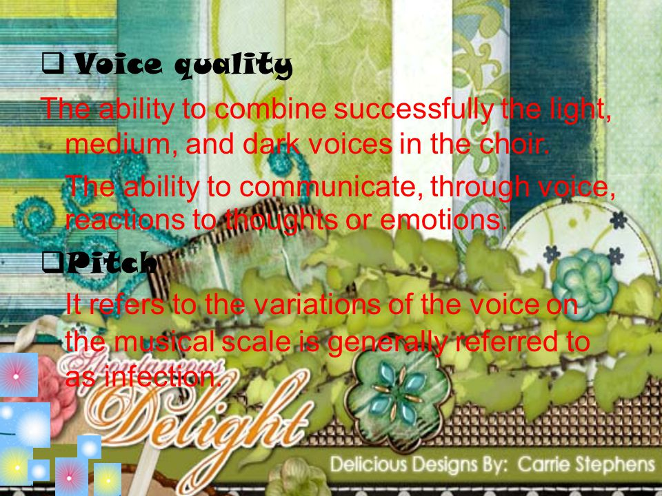 Voice quality The ability to combine successfully the light, medium, and dark voices in the choir.