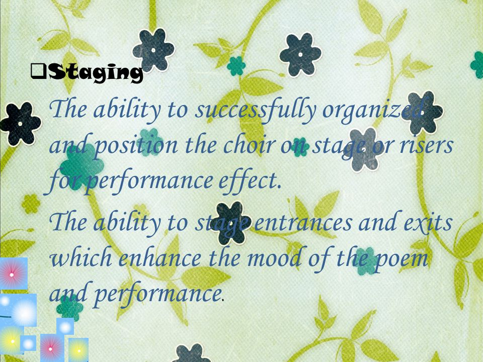 Staging The ability to successfully organized and position the choir on stage or risers for performance effect.