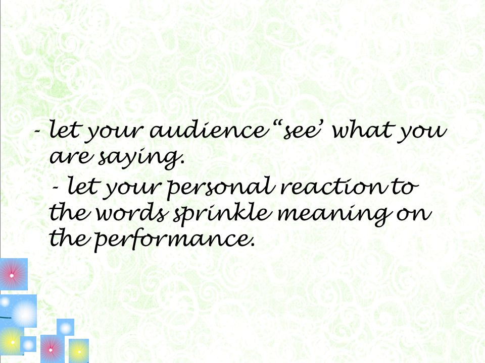 - let your audience see' what you are saying