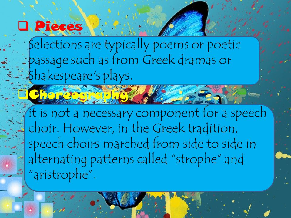 Pieces Selections are typically poems or poetic passage such as from Greek dramas or Shakespeare s plays.