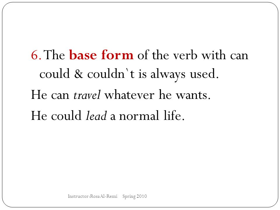 6. The base form of the verb with can could & couldn`t is always used