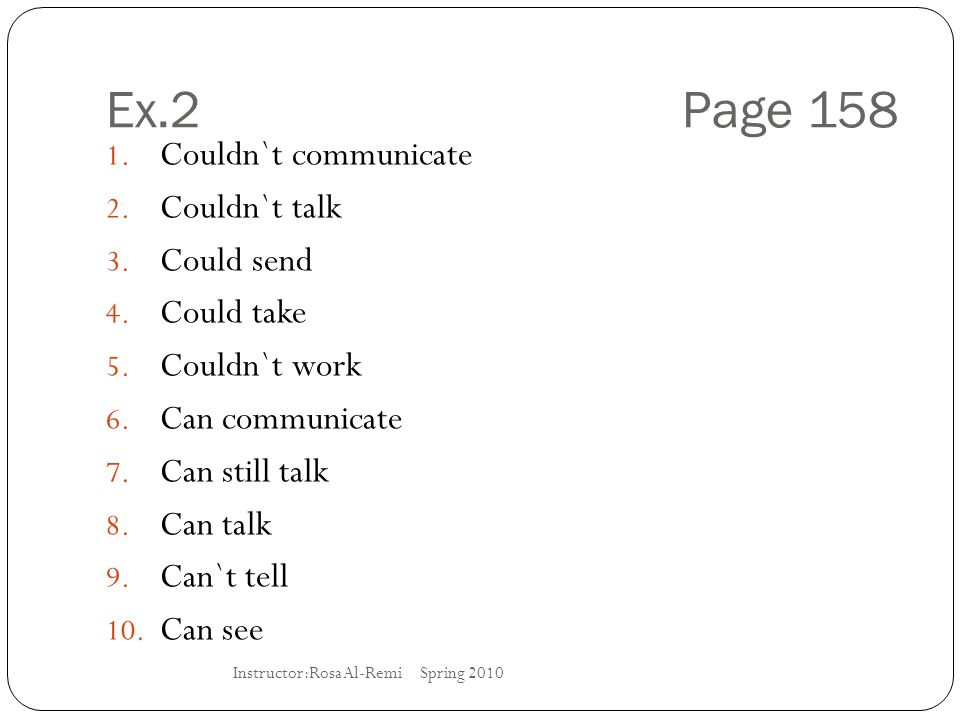 Ex.2 Page 158 Couldn`t communicate Couldn`t talk Could send Could take