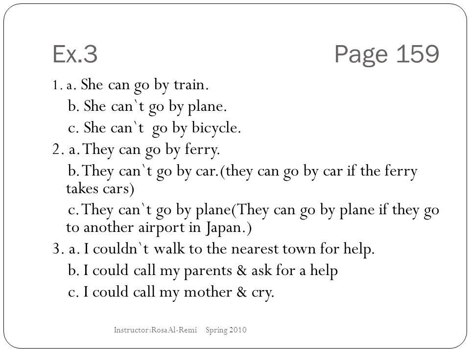 Ex.3 Page 159 b. She can`t go by plane. c. She can`t go by bicycle.