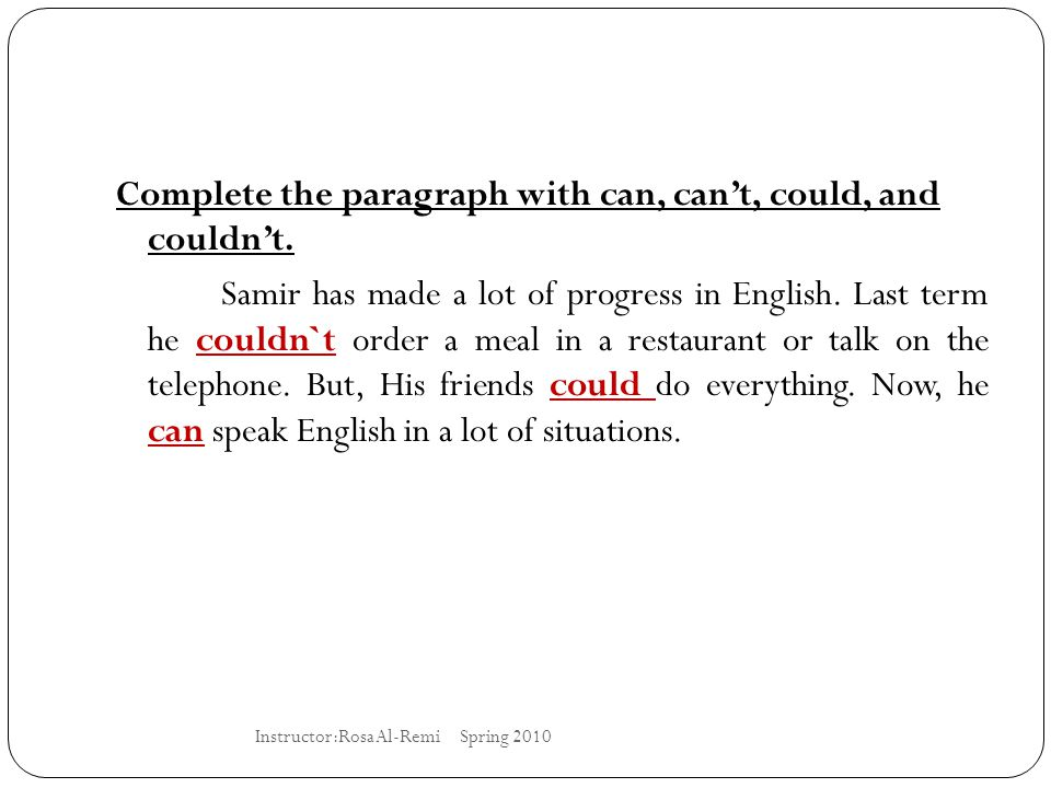 Complete the paragraph with can, can't, could, and couldn't