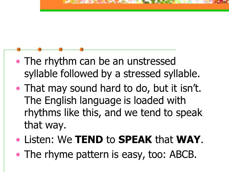 The rhythm can be an unstressed syllable followed by a stressed syllable.