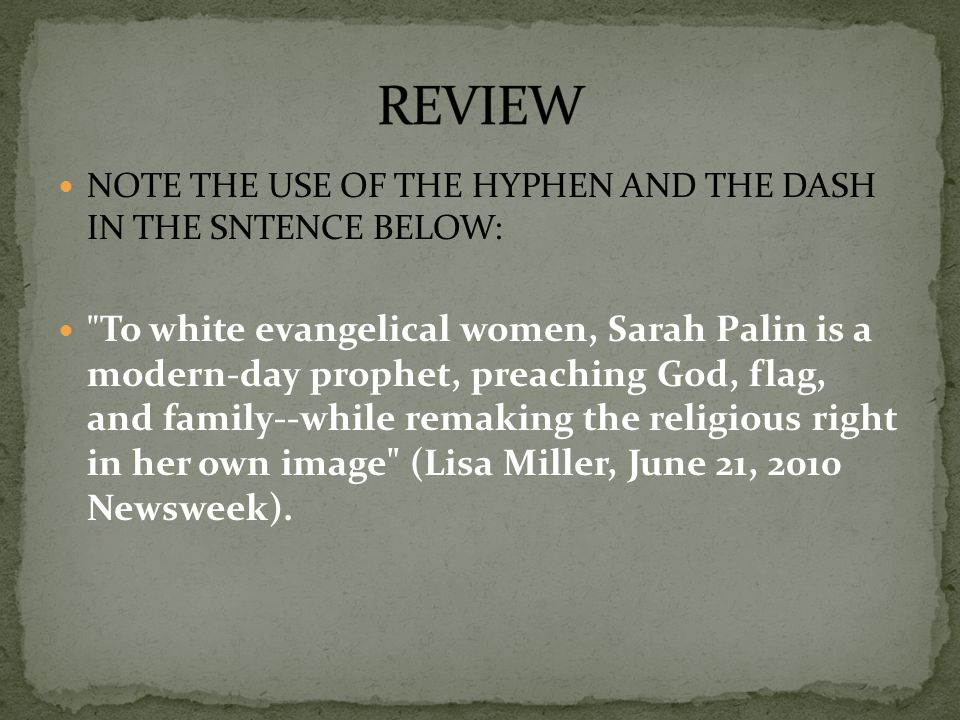 REVIEW NOTE THE USE OF THE HYPHEN AND THE DASH IN THE SNTENCE BELOW: