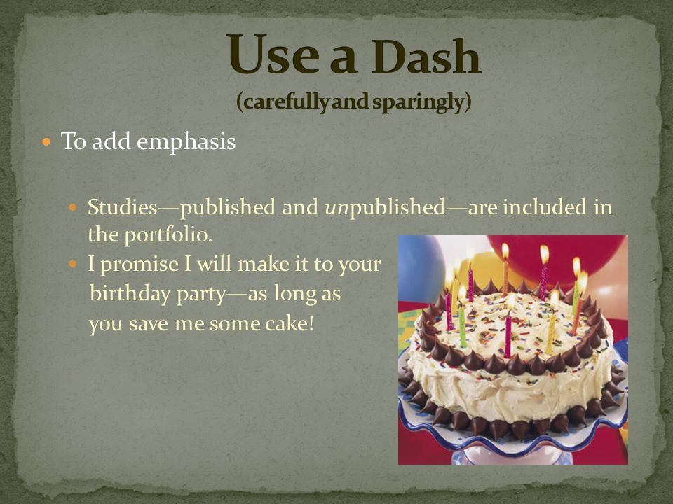 Use a Dash (carefully and sparingly)