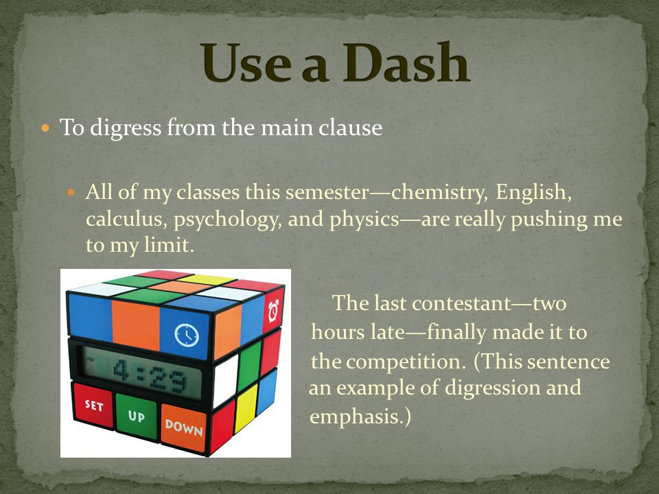 Use a Dash To digress from the main clause