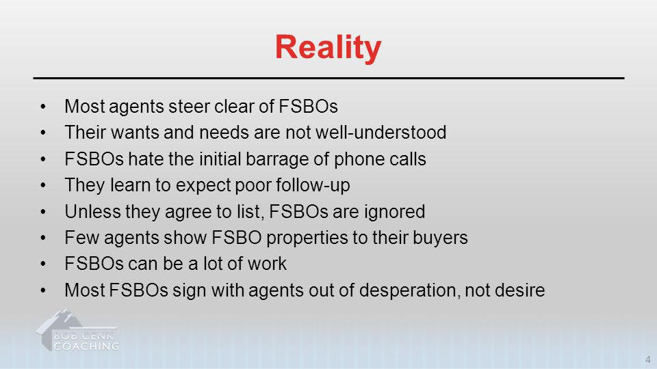 Reality Most agents steer clear of FSBOs