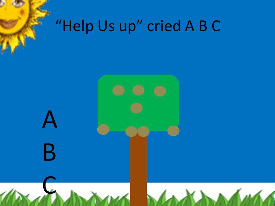 Help Us up cried A B C A B C