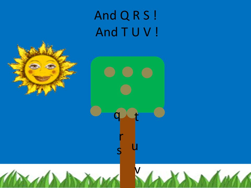 And Q R S ! And T U V ! q t r u s v