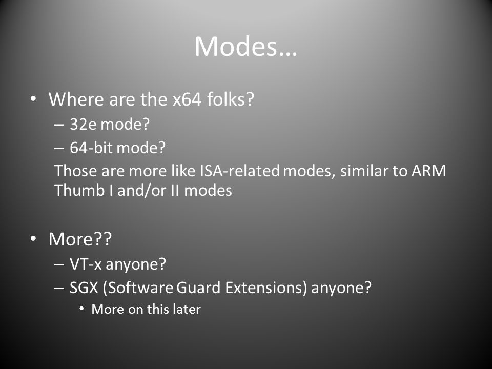 Modes… Where are the x64 folks More 32e mode 64-bit mode