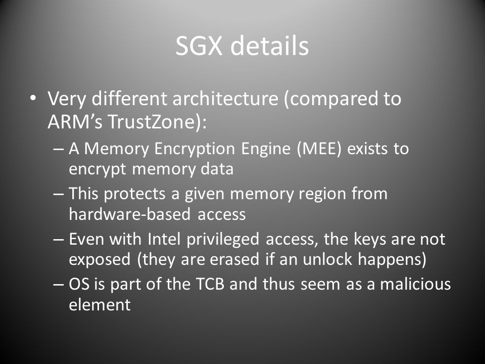 SGX details Very different architecture (compared to ARM's TrustZone):